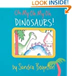 Oh My Oh My Oh Dinosaurs! (Boynton on...