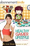 Healthy Gamer Lifestyle: Be your Game...