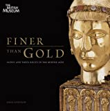 Finer Than Gold: Saints and Their Relics in the Middle Ages (0714128228) by Robinson, James