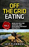 Off the Grid Eating: More Recipes for Survival and Enjoyment without Electricity (Preppers Kitchen Book 2)