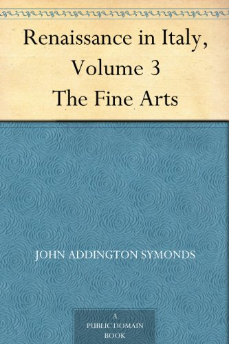 Renaissance in Italy Volume 3 The Fine Arts