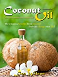 Coconut Oil: The Amazing Benefits From Coconut That Can Change Your Life!