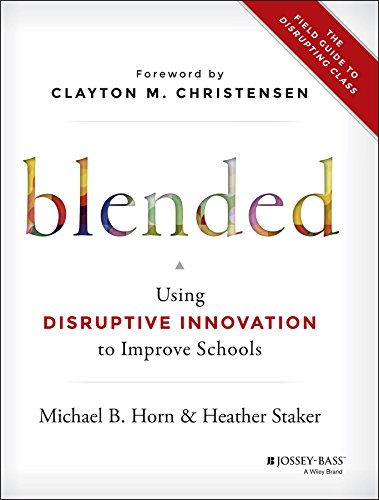 Best Books for Teachers - Blended: Using Disruptive Innovation to Improve Schools