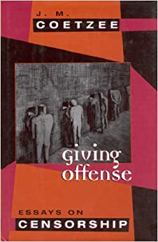 essays on censorship coetzee Coetzee's essays in giving offense deal not with the politics of censorship but with its psychological and moral effects -- on both the censors and the censored.