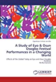 A Study of Eyo & Osun Osogbo Festival Performances in a Changing World: Effects of the Global Today on Eyo and Osun Osogbo Festivals Performances