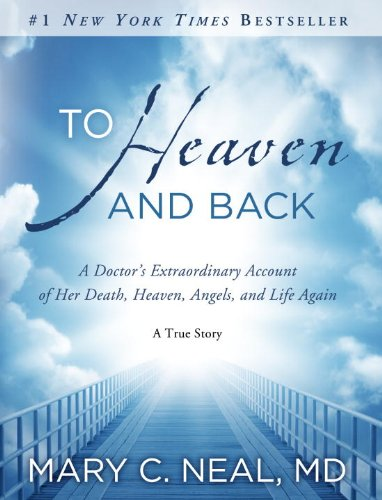 M.D. Mary C. Neal - To Heaven and Back