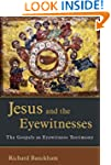 Jesus and the Eyewitnesses: The Gospe...