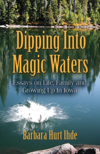 Dipping Into Magic Waters: Essays on Life, Family & Growing Up in Iowa