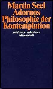 Adornos Philosophie der Kontemplation: Martin Seel: 9783518292945