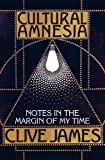 Cultural Amnesia: Notes in the Margin of My Time (0330418866) by Clive James