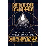 Cultural Amnesia: Notes in the Margin of My Timeby Clive James