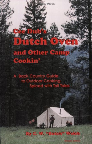 Cee Dub's Dutch Oven and Other Camp Cookin' by C. W. Welch