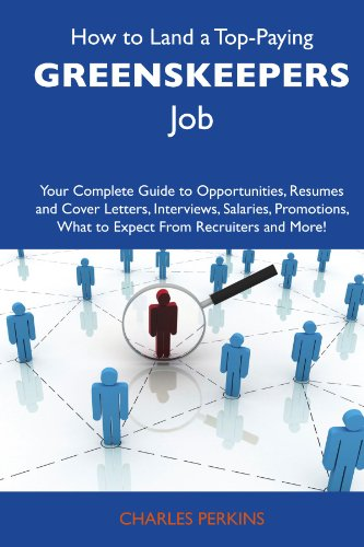 How to Land a Top-Paying Greenskeepers Job: Your Complete Guide to Opportunities, Resumes and Cover Letters, Interviews, Salaries, Promotions, What to Expect From Recruiters and More PDF