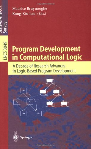 Program Development in Computational Logic: A Decade of Research Advances in Logic-Based Program Development (Lecture Notes in Computer Science)