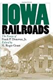 Iowa Railroads: The Essays of Frank P. Donovan, Jr. (Bur Oak Books)