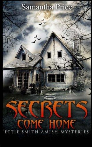 Secrets Come Home (Ettie Smith Amish Mysteries) (Volume 1)