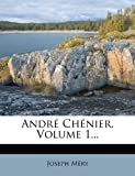 img - for Andr  Ch nier, Volume 1... (French Edition) book / textbook / text book