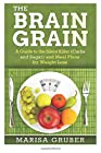 The Brain Grain: A Guide to The Silent Killer (Carbs and Sugar) and Meal Plans for Weight Loss