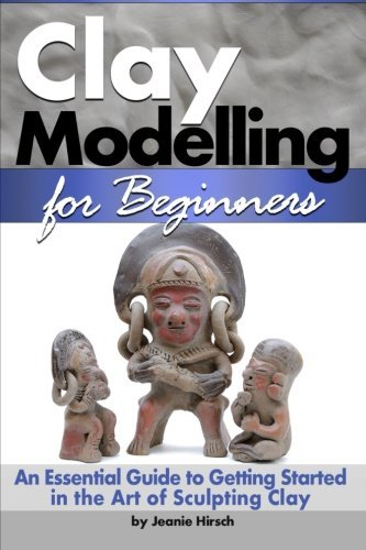 Clay Modelling for Beginners: An Essential Guide to Getting Started in the Art of Sculpting Clay ~ ( Clay Modelling | Clay Modeling | Clay Art ) (Art Modeling compare prices)