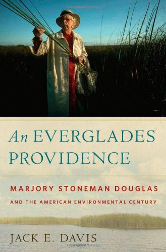 An Everglades Providence: Marjory Stoneman Douglas and the American Environmental Century (Environmental History and the