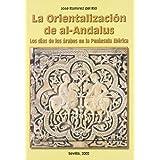 La orientalización de al-Andalus: Los días de los árabes en la Península Ibérica (Serie Historia y Geografía)
