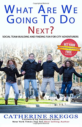 What Are We Going To Do Next?: Social Team-Building And Finding Fun For City Adventurers