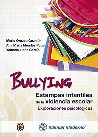 Bullying. Estampas infantiles de la violencia escolar. Exploraciones
