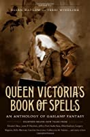 Queen Victoria&#39;s Book of Spells: An Anthology of Gaslamp Fantasy