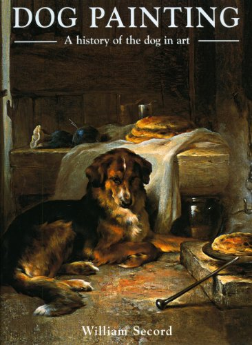 Dog Painting: A History of the Dog in Art: A Social History of the Dog in Art