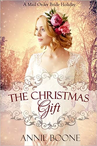 The Christmas Gift: Clean and Wholesome Christmas Romance (A Mail Order Bride Holiday Book 1)