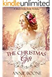 The Christmas Gift: Sweet Holiday Romance: Clean and Wholesome Christmas Romance (A Wyoming Mail Order Bride Holiday Book 1)
