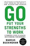 Go Put Your Strengths to Work: 6 Powerful Steps to Achieve Outstanding Performance (1615584269) by Buckingham, Marcus