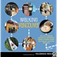 Walking Vancouver: 36 Walking Tours Exploring Spectacular Waterfront, Dynamic Neighborhoods, Hip Hangouts, and Tasty Diversions