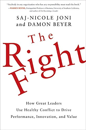 The Right Fight: How Great Leaders Use Healthy Conflict to Drive Performance, Innovation, and Value PDF