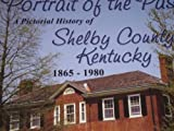 img - for Portrait of the Past: A Pictorial History of Shelby County Kentucky 1865-1980 book / textbook / text book
