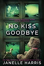 No Kiss Goodbye: The debut psychological thriller leaving readers emotional.