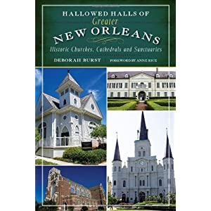 Hallowed Halls of Greater New Orleans:: Historic Churches, Cathedrals and Sanctuaries (Landmarks)