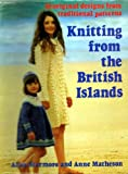 Knitting from the British Islands: 30 original designs from traditional patterns (0713513926) by Alice Starmore