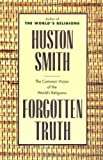 Forgotten Truth: The Common Vision of the World's Religions (0062507877) by Smith, Huston