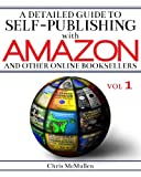 Chris McMullen A Detailed Guide to Self-Publishing with Amazon and Other Online Booksellers: How to Print-on-Demand with CreateSpace & Make eBooks for Kindle & Other eReaders: 1