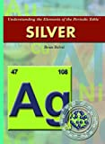 Silver (Understanding the Elements of the Periodic Table)
