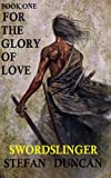 SWORDSLINGER (For The Glory Of Love Book 1)