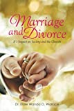 Marriage and Divorce It's Impact on Society and the Church: It's Impact on Society and the Church