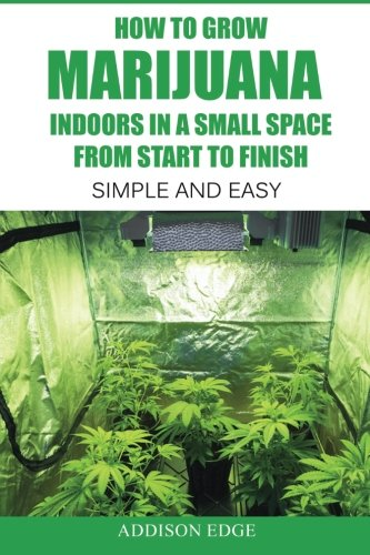 How to Grow Marijuana Indoors in a Small Space From Start to Finish: Simple and Easy - Anyone can do it! (Simple Spaces compare prices)