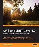 C# 6 and .NET Core 1.0: Modern Cross-Platform Development