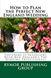 img - for How to Plan the Perfect New England Wedding: Featuring 15 Interviews With New England's Top Wedding Professionals book / textbook / text book