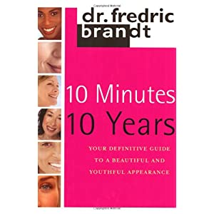 10 Minutes/10 Years: Your Definitive Guide to a Beautiful and Youthful Appearance
