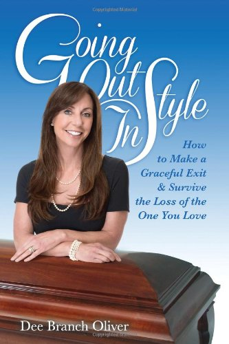 """Going Out In Style - How To Make A Graceful Exit & Survive The Loss Of The One You Love"""