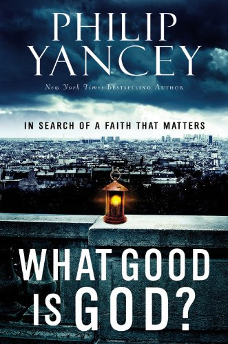 What Good Is God?: In Search of a Faith That Matters, Philip Yancey