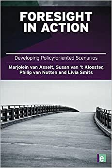 Download ebook Foresight in Action: Developing Policy-Oriented Scenarios (Earthscan Risk in Society)
